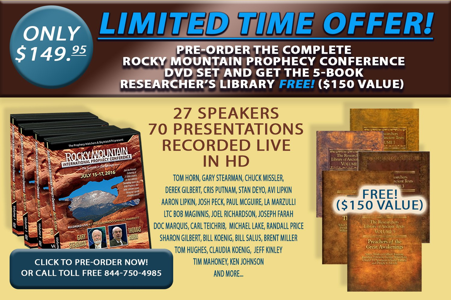 "FREE! GET THE HUGE 5-VOLUME ""RESEARCHERS LIBRARY OF ANCIENT TEXTS"" ($150.00 VALUE) TO KEEP OR GIVE AS A GIFT WHEN YOU PRE-ORDER THE COMPLETE ROCKY MOUNTAIN PROPHECY CONFERENCE DVD SET!"