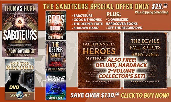 FREE! AS TOM HORN MENTIONED ON THE HAGMAN SHOW LAST NIGHT, YOU WILL RECEIVE THE HADBACK COLLECTORS EDITION OF THE TWO-VOLUME SET THE COLLINS ELITE USED TO DECIPHER THE ALIEN CODE PLUS MORE FREE MERCHANDISE WHEN YOUR ORDER SABOTEURS!